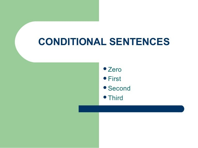 CONDITIONAL SENTENCES          Zero          First          Second          Third