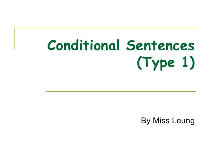 Conditional Sentences (Type 1) By Miss Leung