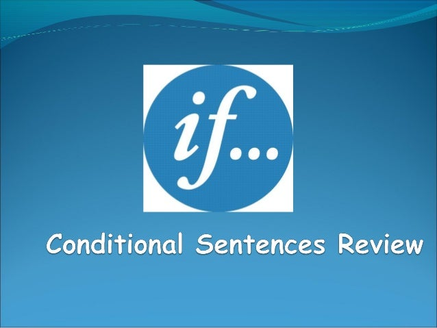 """Conditional Sentences Composed by 2 clauses one that expresses the condition: introduced by the word """"if"""", commonly known..."""