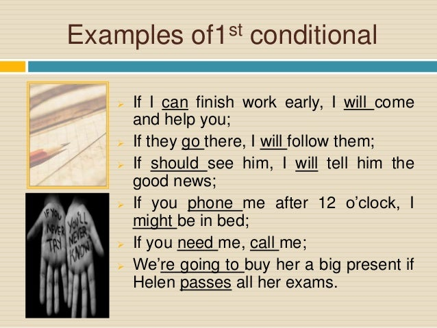 conditional sentences copy First and second conditional copy by qbonefruit first and second conditional copy explore explore by interests career & money in a first conditional sentence, we can use when instead of if for things that we are sure will happen: when she comes, i'll call you.