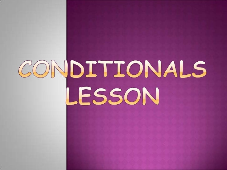 """     There are several structures in English that are called      conditionals.     """"Condition"""" means """"situation or circ..."""