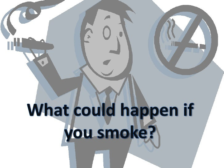 What could happen if you smoke?<br />