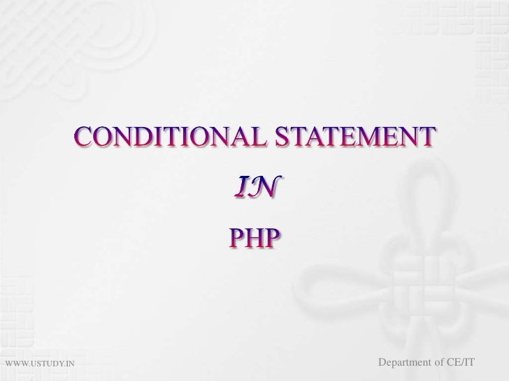 CONDITIONAL STATEMENT INPHP<br />WWW.USTUDY.IN<br />Department of CE/IT<br />