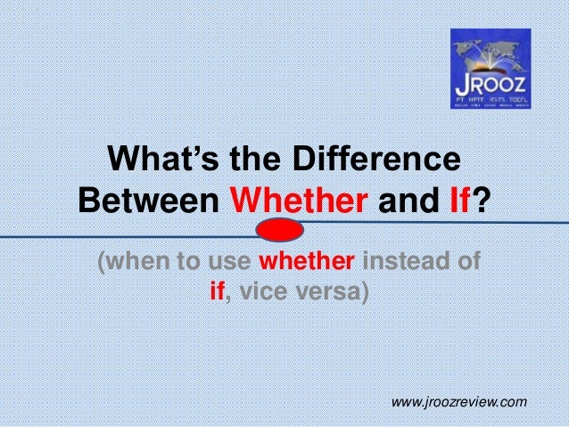 What's the Difference Between Whether and If? (when to use whether instead of if, vice versa) www.jroozreview.com