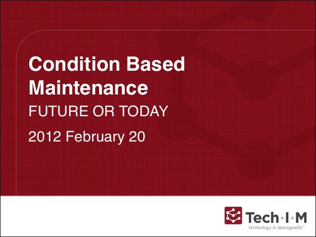 Condition Based Maintenance FUTURE OR TODAY! 2012 February 20