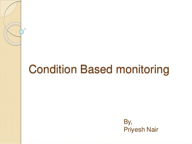 Condition Based monitoring By, Priyesh Nair