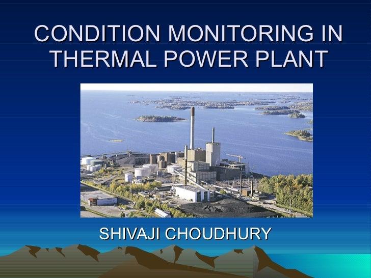 CONDITION MONITORING IN THERMAL POWER PLANT SHIVAJI CHOUDHURY