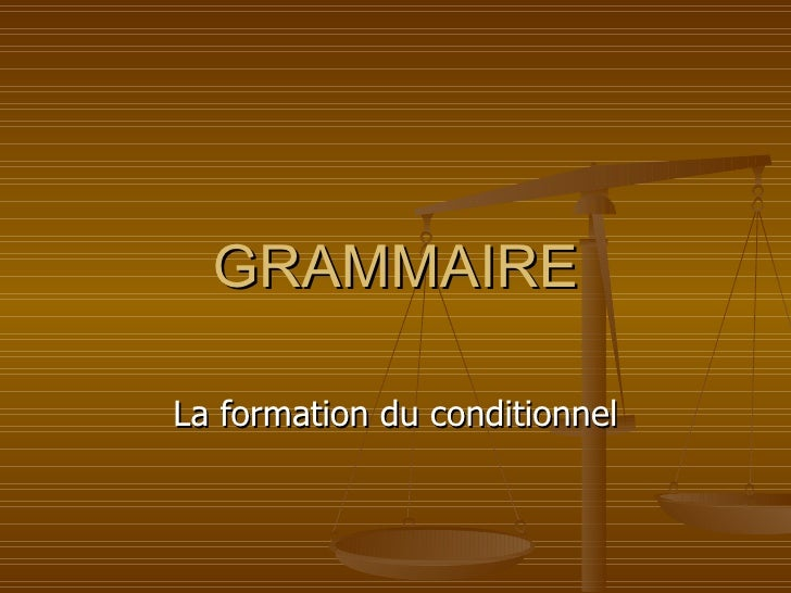 GRAMMAIRE La formation du conditionnel