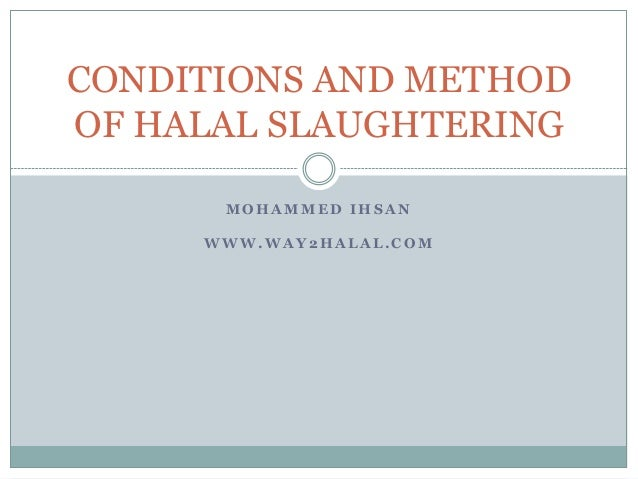 CONDITIONS AND METHODOF HALAL SLAUGHTERING      MOHAMMED IHSAN     WWW.WAY2HALAL.COM