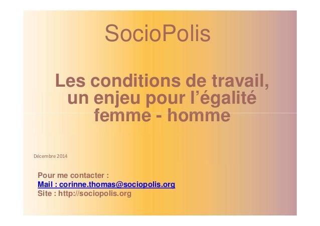 SocioPolis  Les conditions de travail,  un enjeu pour l'égalité  femme - homme  Décembre 2014  Pour me contacter :  Mail :...