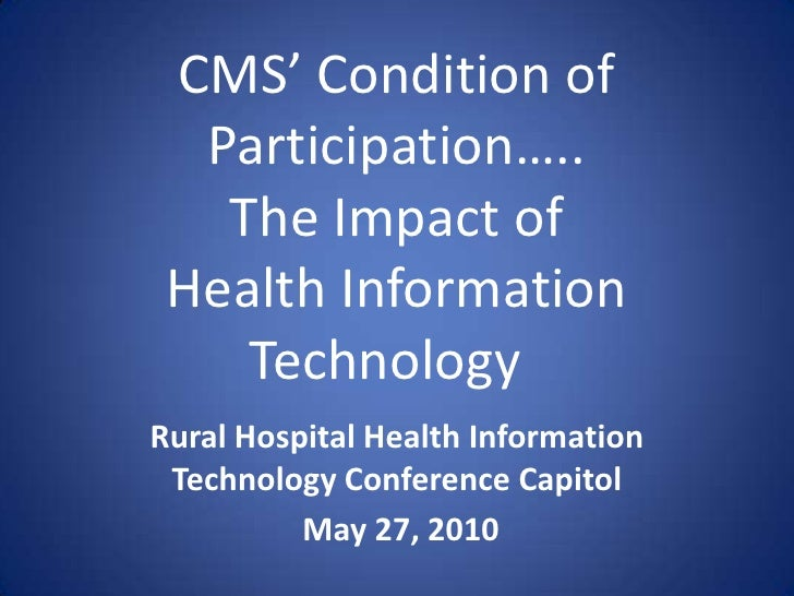 CMS' Condition of Participation…..  The Impact of Health Information Technology <br />Rural Hospital Health Information T...