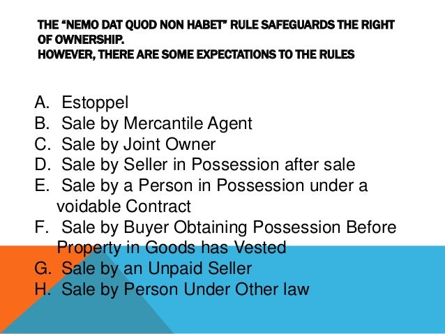 """THE """"NEMO DAT QUOD NON HABET"""" RULE SAFEGUARDS THE RIGHT OF OWNERSHIP. HOWEVER, THERE ARE SOME EXPECTATIONS TO THE RULES  A..."""