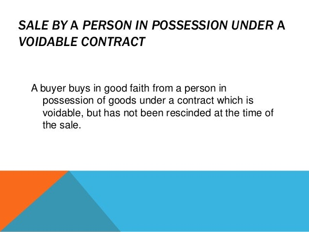 SALE BY A PERSON IN POSSESSION UNDER A VOIDABLE CONTRACT  A buyer buys in good faith from a person in possession of goods ...