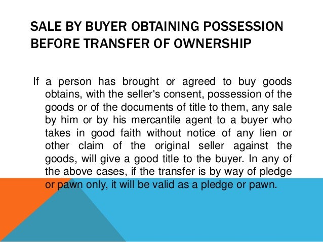 SALE BY BUYER OBTAINING POSSESSION BEFORE TRANSFER OF OWNERSHIP If a person has brought or agreed to buy goods obtains, wi...