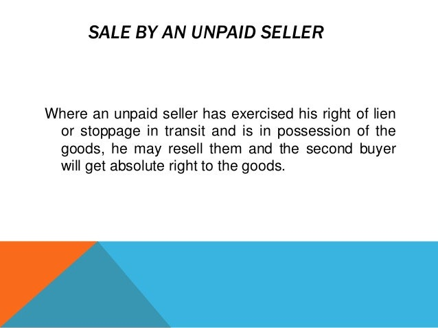 SALE BY AN UNPAID SELLER  Where an unpaid seller has exercised his right of lien or stoppage in transit and is in possessi...
