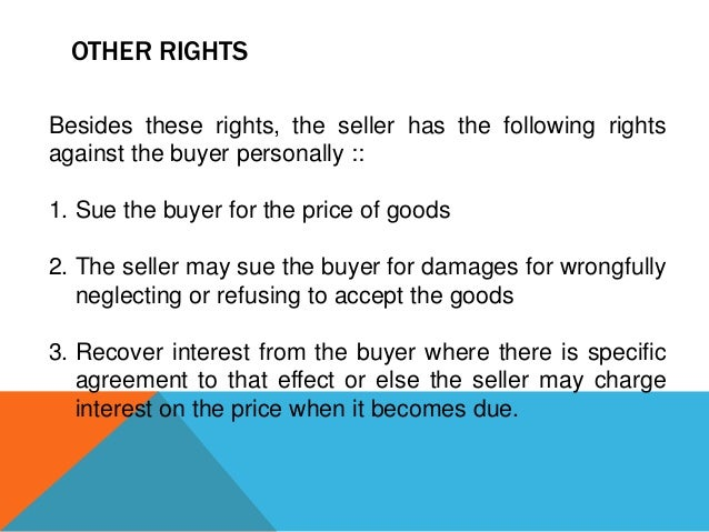 OTHER RIGHTS Besides these rights, the seller has the following rights against the buyer personally :: 1. Sue the buyer fo...