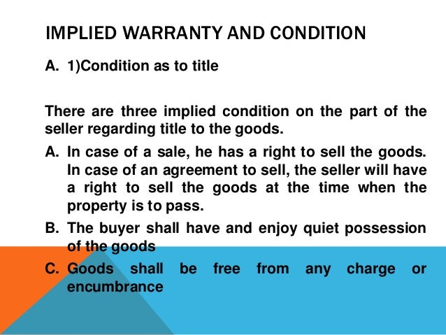 IMPLIED WARRANTY AND CONDITION A. 1)Condition as to title There are three implied condition on the part of the seller rega...