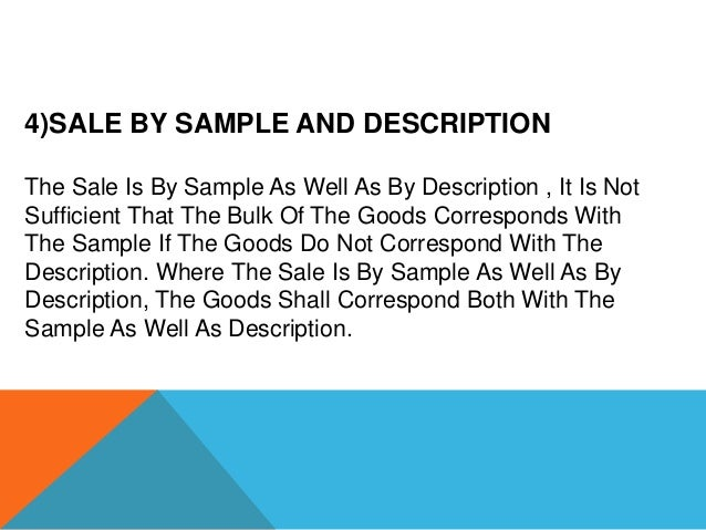 4)SALE BY SAMPLE AND DESCRIPTION The Sale Is By Sample As Well As By Description , It Is Not Sufficient That The Bulk Of T...