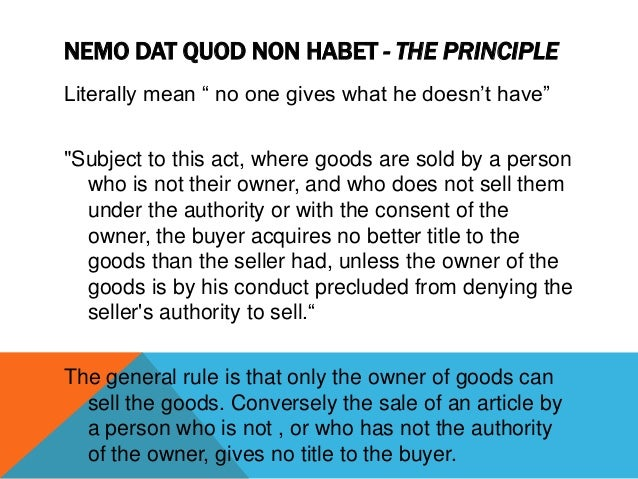 """NEMO DAT QUOD NON HABET - THE PRINCIPLE Literally mean """" no one gives what he doesn""""t have"""" """"Subject to this act, where go..."""