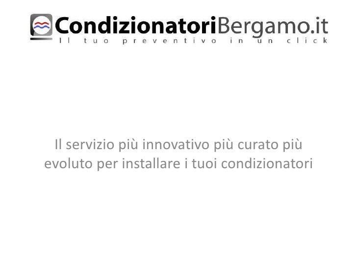 Il servizio più innovativo più curato piùevoluto per installare i tuoi condizionatori