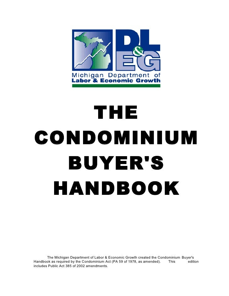 THE CONDOMINIUM   BUYER'S  HANDBOOK           The Michigan Department of Labor & Economic Growth created the Condominium B...