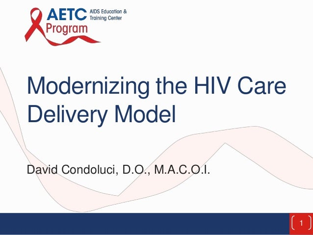 Modernizing the HIV Care Delivery Model David Condoluci, D.O., M.A.C.O.I. 1