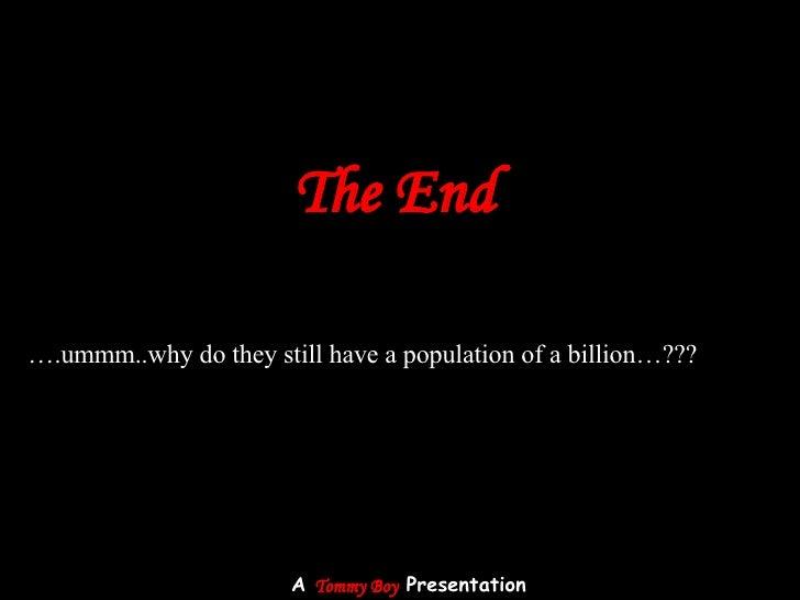 The End A  Tommy Boy  Presentation … .ummm..why do they still have a population of a billion…???