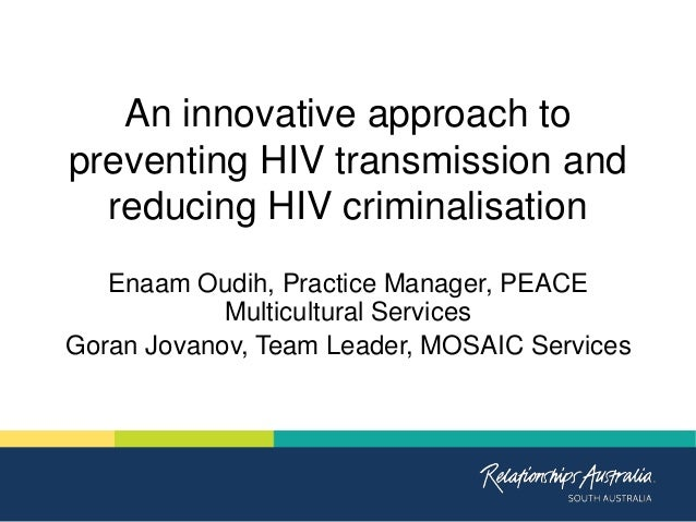 An innovative approach to preventing HIV transmission and reducing HIV criminalisation Enaam Oudih, Practice Manager, PEAC...