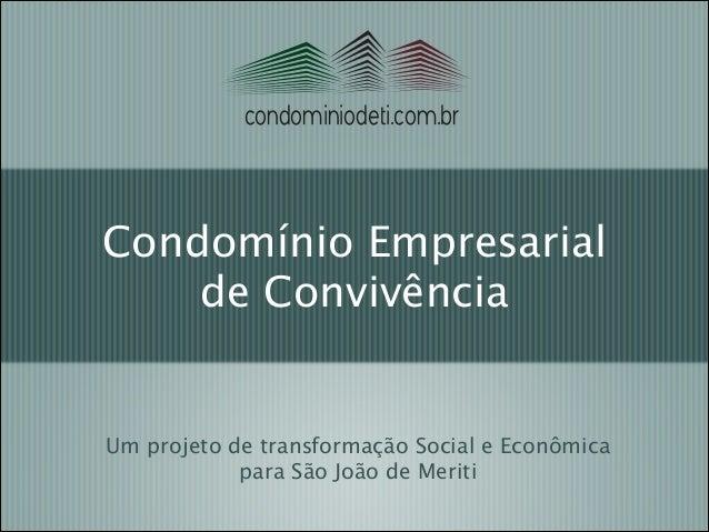 condominiodeti.com.br  Condomínio Empresarial de Convivência  Um projeto de transformação Social e Econômica para São Joã...