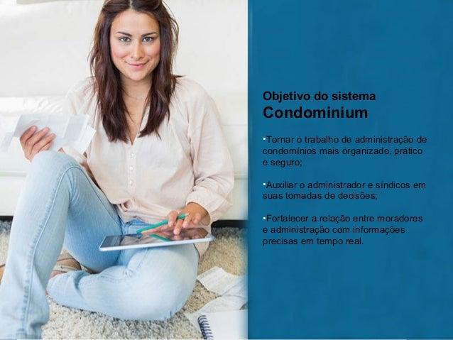 Objetivo do sistema Condominium •Tornar o trabalho de administração de condomínios mais organizado, prático e seguro; •Aux...