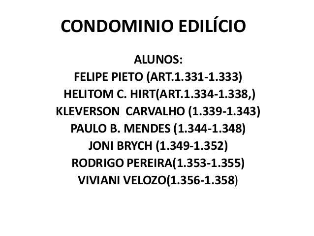CONDOMINIO EDILÍCIOALUNOS:FELIPE PIETO (ART.1.331-1.333)HELITOM C. HIRT(ART.1.334-1.338,)KLEVERSON CARVALHO (1.339-1.343)P...