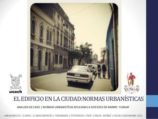 EL EDIFICIO EN LA CIUDAD:NORMAS URBANÍSTICAS ANALISIS DE CASO   NORMAS URBANISTÍCAS APLICADAS A EDIFICIOS EN BARRIO YUNGAY...