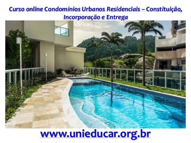 Curso online Condomínios Urbanos Residenciais – Constituição, Incorporação e Entrega www.unieducar.org.br