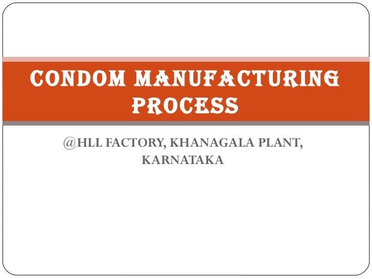 CONDOM MANUFACTURING       PROCESS  @HLL FACTORY, KHANAGALA PLANT,           KARNATAKA