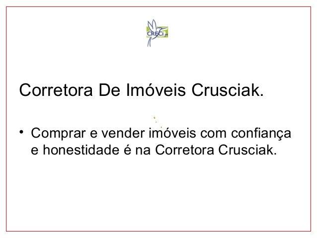 Corretora De Imóveis Crusciak.  • Comprar e vender imóveis com confiança  e honestidade é na Corretora Crusciak.