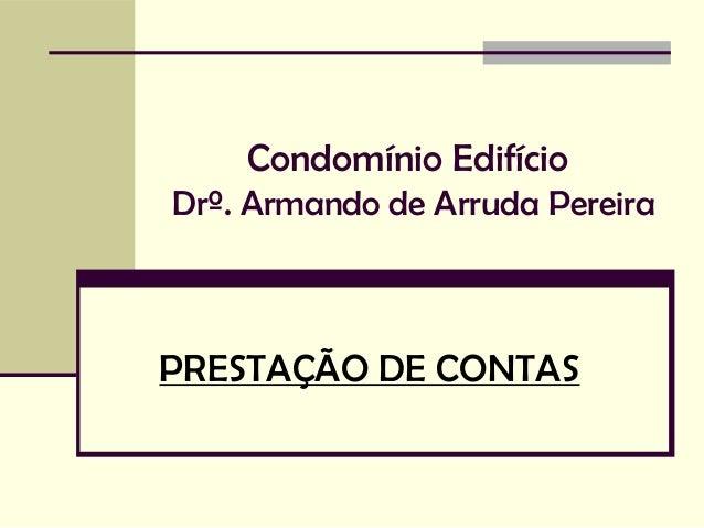 Condomínio Edifício Drº. Armando de Arruda Pereira PRESTAÇÃO DE CONTAS