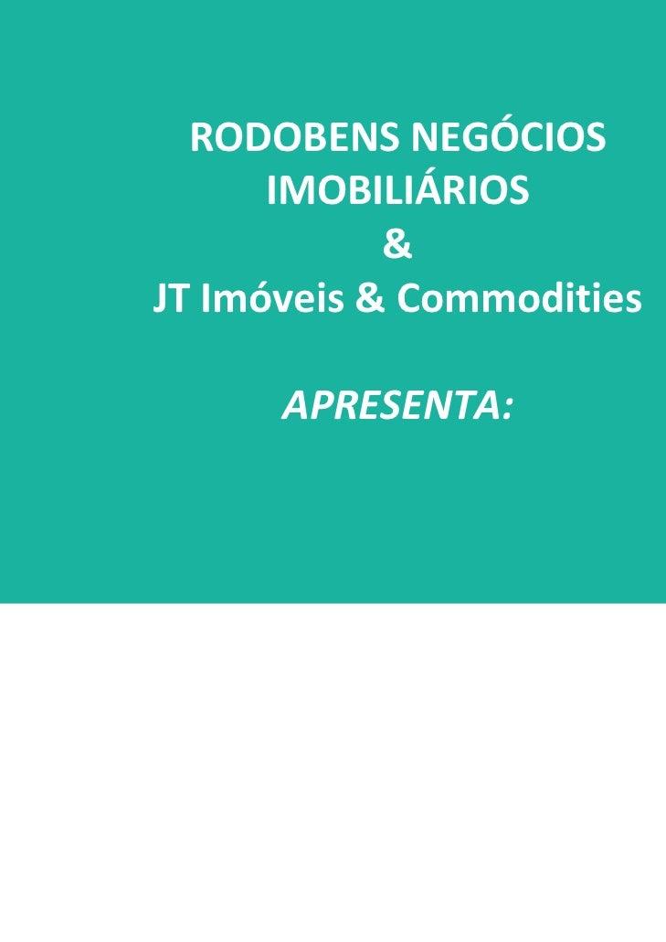 RODOBENSNEGÓCIOS      IMOBILIÁRIOS            &JTImóveis&Commodities      APRESENTA: