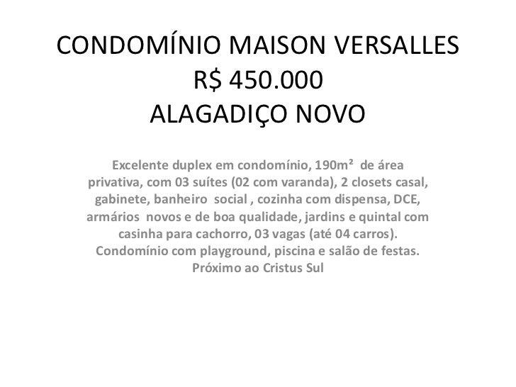 CONDOMÍNIO MAISON VERSALLES        R$ 450.000     ALAGADIÇO NOVO      Excelente duplex em condomínio, 190m² de área  priva...