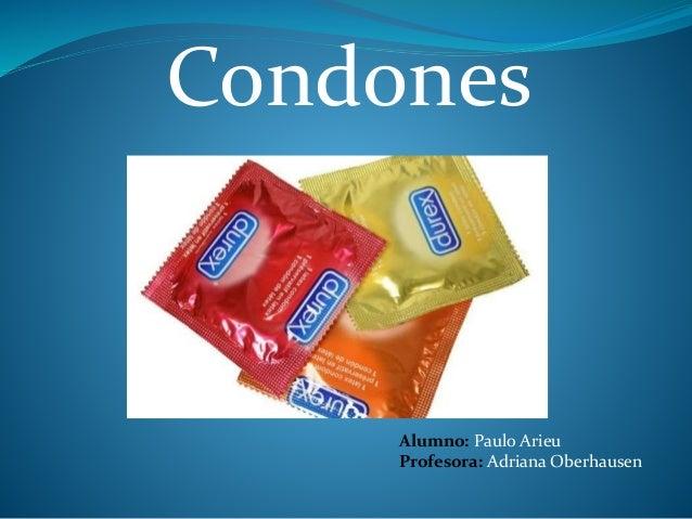 Condones Alumno: Paulo Arieu Profesora: Adriana Oberhausen