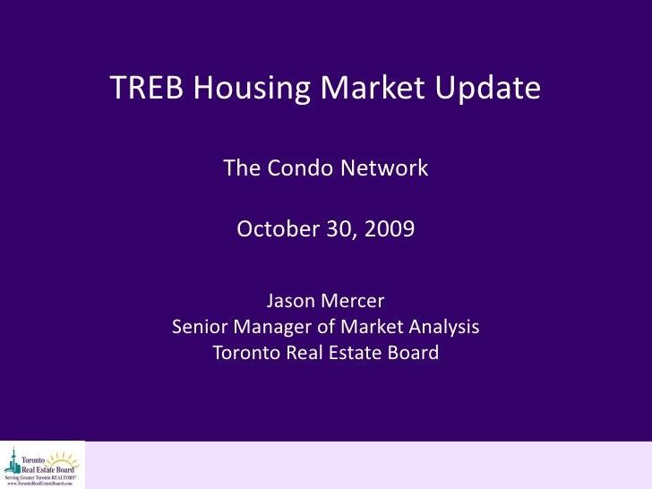 TREB Housing Market Update          The Condo Network           October 30, 2009               Jason Mercer    Senior Mana...