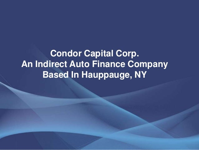 Condor Capital Corp.An Indirect Auto Finance CompanyBased In Hauppauge, NY