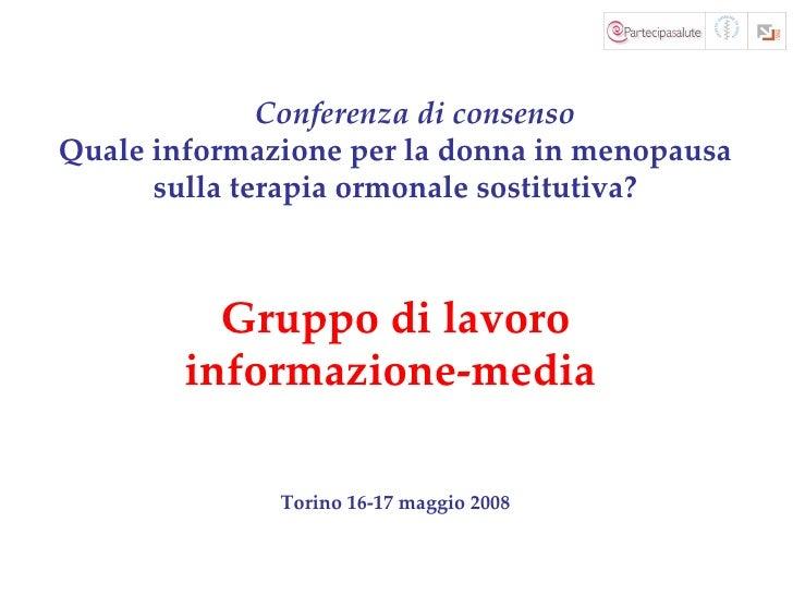 <ul><ul><li>Conferenza di consenso </li></ul></ul><ul><li>Quale informazione per   la   donna in   menopausa </li></ul><ul...