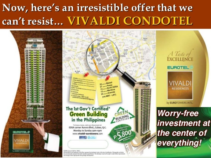 Now, here's an irresistible offer that wecan't resist… VIVALDI CONDOTEL                                 Worry-free        ...