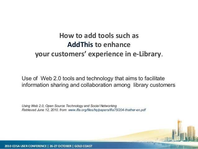 2010 COSA USER CONFERENCE   26-27 OCTOBER   GOLD COAST How to add tools such as AddThis to enhance your customers' experie...