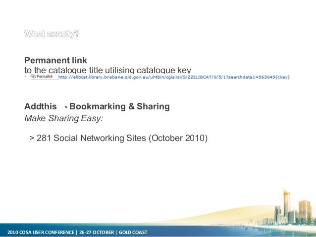2010 COSA USER CONFERENCE   26-27 OCTOBER   GOLD COAST Permanent link to the catalogue title utilising catalogue key Addth...
