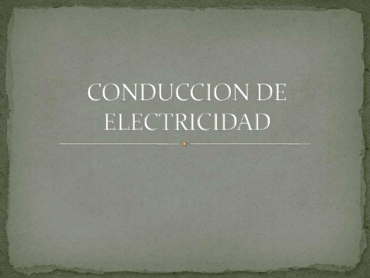 CONDUCCION DE ELECTRICIDAD<br />