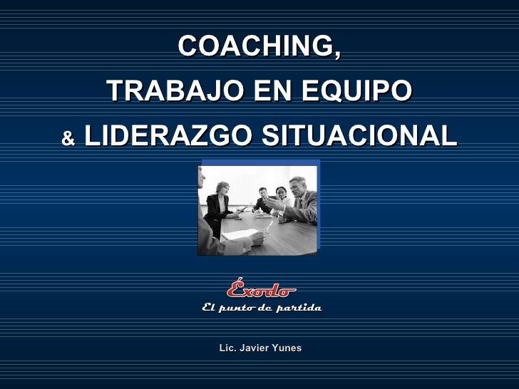 COACHING, TRABAJO EN EQUIPO &  LIDERAZGO SITUACIONAL Lic. Javier Yunes El punto de partida