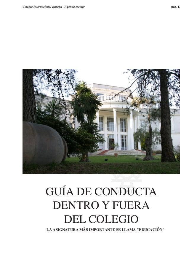 """Colegio Internacional Europa - Agenda escolar pág. 1. LA ASIGNATURA MÁS IMPORTANTE SE LLAMA """"EDUCACIÓN"""" GUÍA DE CONDUCTA D..."""