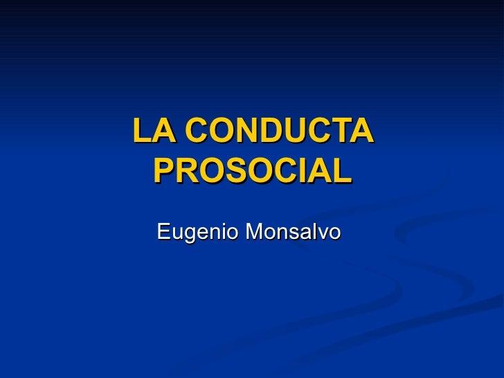 LA CONDUCTA PROSOCIAL Eugenio Monsalvo