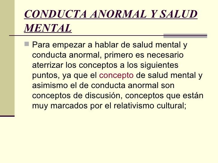 CONDUCTA ANORMAL Y SALUD MENTAL   <ul><li>Para empezar a hablar de salud mental y conducta anormal, primero es necesario a...